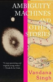 Ambiguity Machines and Other Stories - SF Anthology