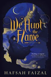 We Hunt the Flame by Hafsah Faizal - Young Adult Fantasy