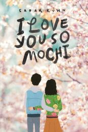 I Love You So Mochi by Sarah Kuhn - Young Adult Contemporary