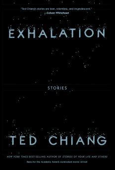 Exhalation: Stories by Ted Chiang - Science-Fiction, Short Stories