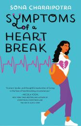 Symptoms of a Heartbreak by Sona Charaipotra - Young Adult Contemporary