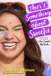There's Something About Sweetie by Sandhya Menon - Young Adult Contemporary