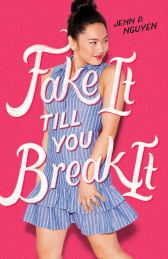 Fake It Till You Break It by Jenny P. Nguyen - Young Adult Contemporary